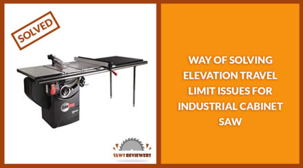 Way of solving elevation travel limit issues for industrial cabinet saw