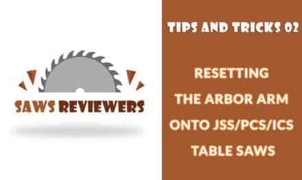Resetting the Arbor Arm onto JSS/PCS/ICS table saws