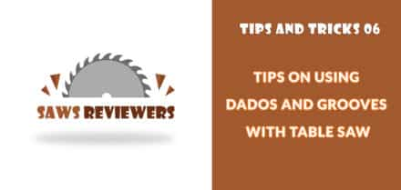 Tips on using dados and grooves with table saw