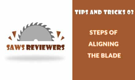Steps of Aligning Table Saw Blade