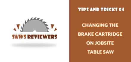 Changing Brake cartridge of Table saw